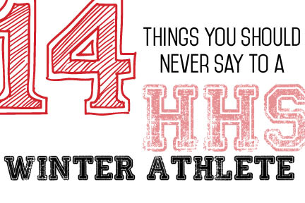 14 things you should never say to an HHS winter athlete